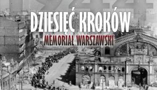 """""""Dziesięć kroków – Memoriał warszawski 1944"""""""
