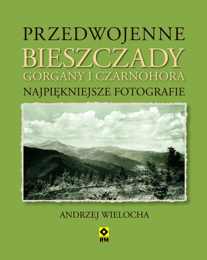 Przedwojenne Bieszczady, Gorgany i Czarnyhora. Najpiękniejsze fotografie